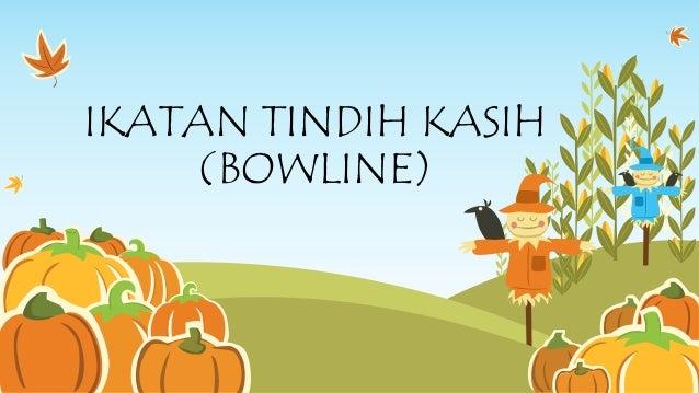 IKATAN TINDIH KASIH (BOWLINE)