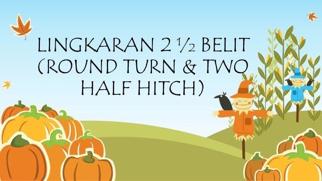 LINGKARAN 2 ½ BELIT (ROUND TURN & TWO HALF HITCH)