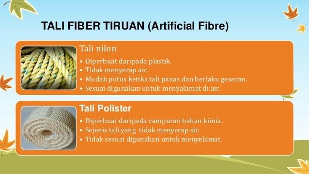 TALI FIBER TIRUAN (Artificial Fibre) Tali nilon • Diperbuat daripada plastik. • Tidak menyerap air. • Mudah putus ketika t...