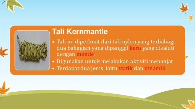 Tali Kernmantle • Tali ini diperbuat dari tali nylon yang terbahagi dua bahagian yang dipanggil kern yang disaluti dengan ...