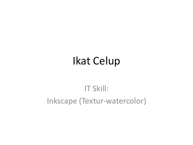 Ikat Celup IT Skill: Inkscape (Textur-watercolor)