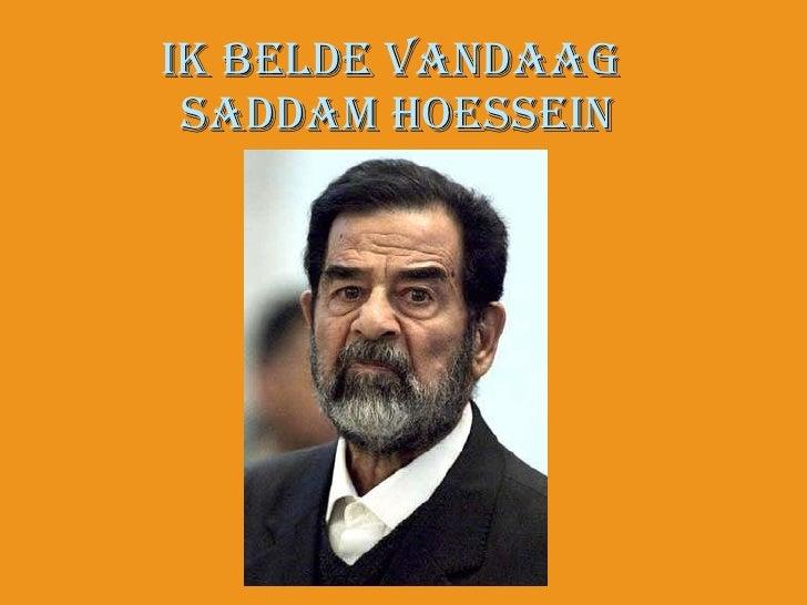 Ik belde vandaag  Saddam Hoessein