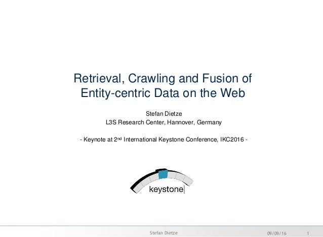 Retrieval, Crawling and Fusion of Entity-centric Data on the Web Stefan Dietze L3S Research Center, Hannover, Germany - Ke...