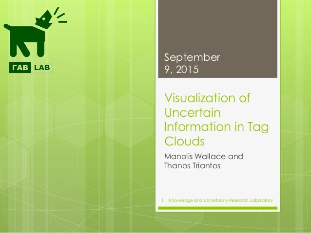 Knowledge and Uncertainty Research Laboratory Visualization of Uncertain Information in Tag Clouds Manolis Wallace and Tha...