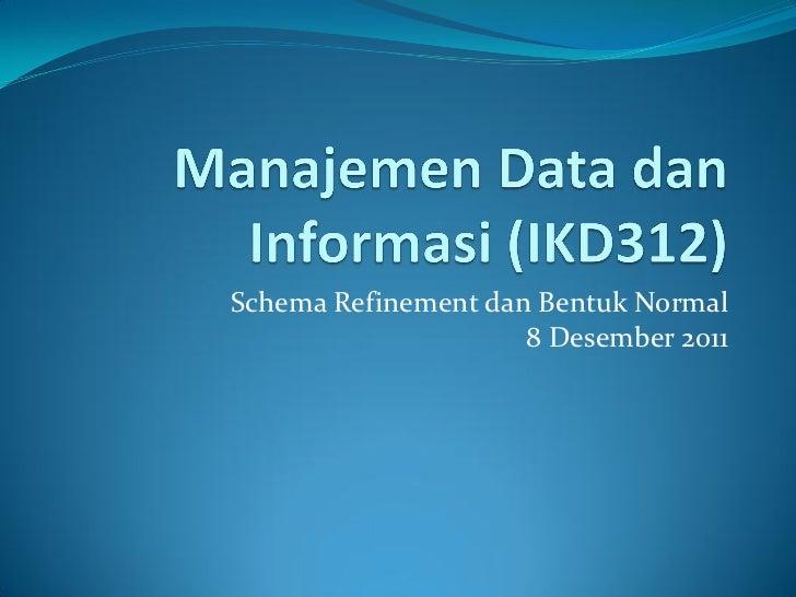 Schema Refinement dan Bentuk Normal                     8 Desember 2011