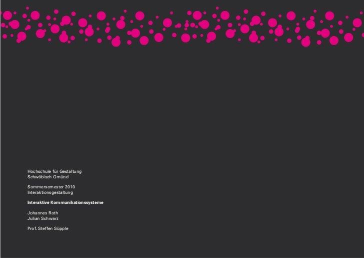 Hochschule für GestaltungSchwäbisch GmündSommersemester 2010InteraktionsgestaltungInteraktive KommunikationssystemeJohanne...