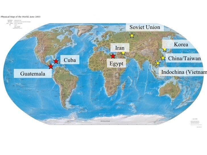 Cuba Guatemala Egypt Iran Soviet Union Indochina (Vietnam) China/Taiwan Korea