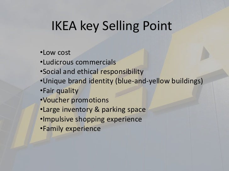 IKEA key Selling Point<br /><ul><li>Low cost