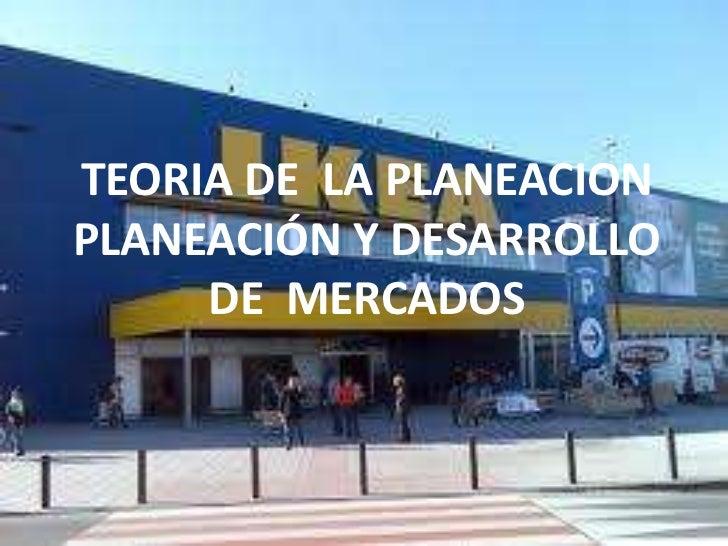 TEORIA DE LA PLANEACIONPLANEACIÓN Y DESARROLLO     DE MERCADOS