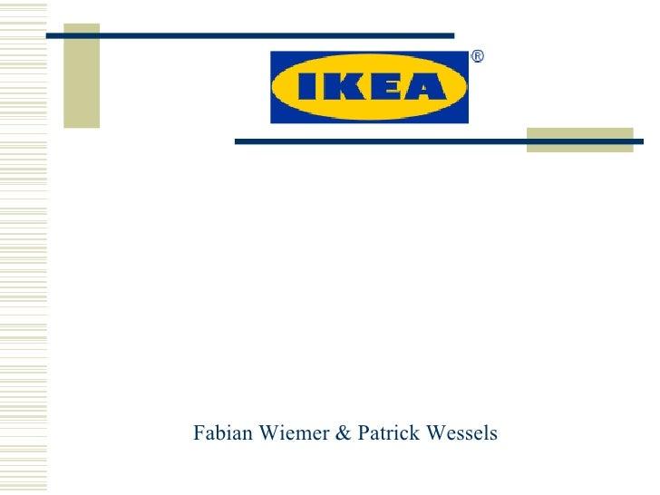 IKEA <ul><li>Fabian Wiemer & Patrick Wessels </li></ul>