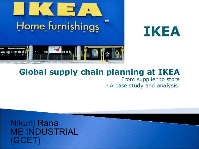 ikea supply chain case study Thus, the case intends to analyze supply chain management and competitive  strategy applicable to ikea it has been observed how the worldwide leader in.