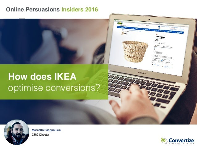 Marcello Pasqualucci CRO Director Online Persuasions Insiders 2016 How does IKEA optimise conversions?
