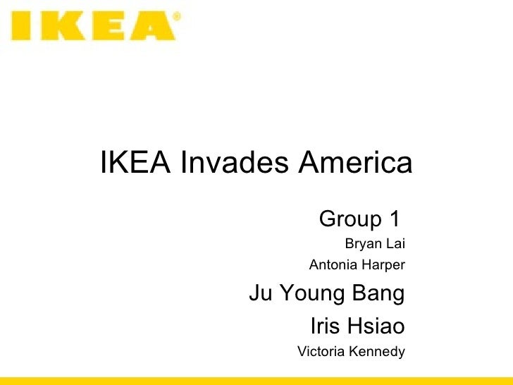 IKEA Invades America Group 1   Bryan Lai Antonia Harper Ju Young Bang Iris Hsiao Victoria Kennedy