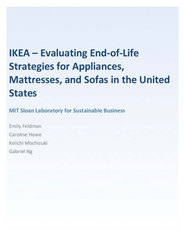 IKEA%–%Evaluating%End0of0Life% Strategies%for%Appliances,% Mattresses,%and%Sofas%in%the%United% States% % MIT%Sloan%Labora...