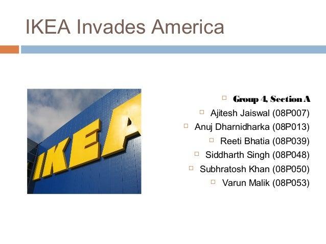IKEA Invades America  Group 4, Section A  Ajitesh Jaiswal (08P007)  Anuj Dharnidharka (08P013)  Reeti Bhatia (08P039) ...