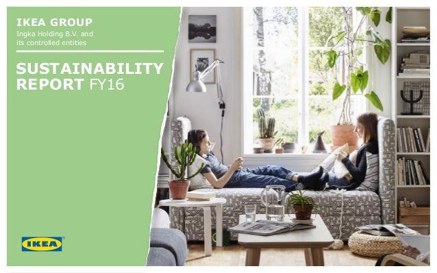 IKEA GROUP Ingka Holding B.V. And Its Controlled Entities SUSTAINABILITY  REPORT FY16 ...