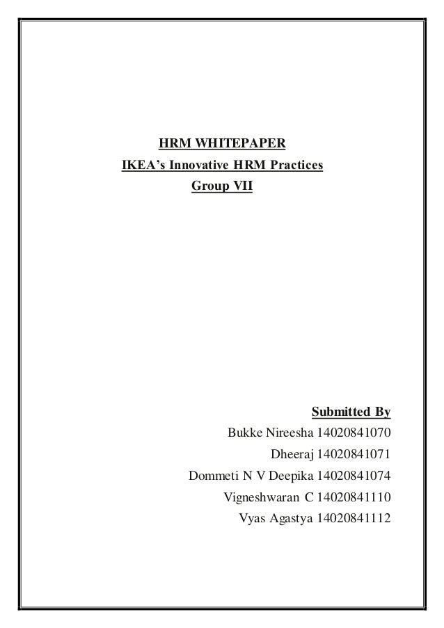 HRM WHITEPAPER IKEA's Innovative HRM Practices Group VII Submitted By Bukke Nireesha 14020841070 Dheeraj 14020841071 Domme...