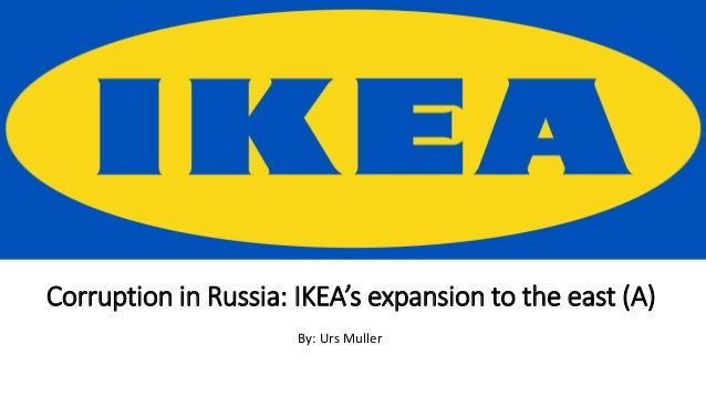 Corruption In Russia Ikeas Expansion To The East A