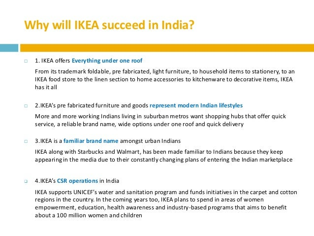 ikea india entry strategy essay We believe home is the most important place in the world at ikea, we inspire many people to make the most out of their home we visit thousands of homes globally to find out what people want.