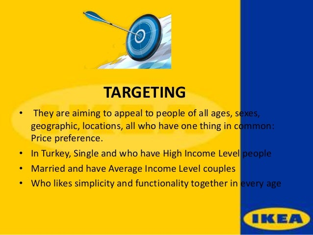 ikea behavioral segmentation Market segmentation: sell more by selling to fewer larry myler contributor i opinions expressed by forbes contributors are their own  if you can implement a smart segmentation strategy.