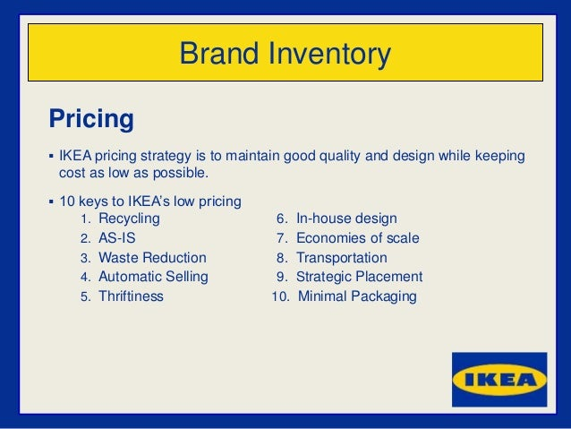 ikea selling strategy Ikea (/ aɪ ˈ k iː ə /, swedish: ) is a swedish-founded dutch-based multinational group, that designs and sells ready-to-assemble furniture.