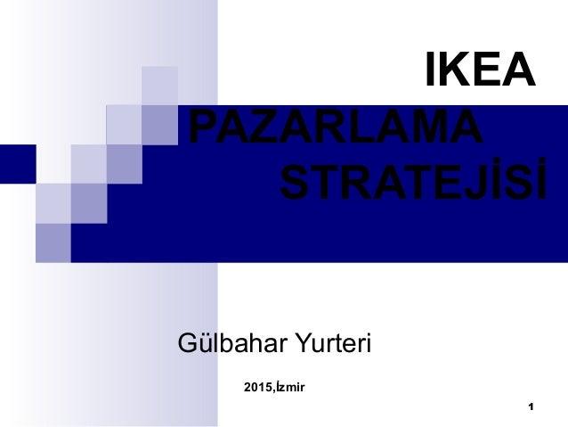 IKEA PAZARLAMA STRATEJİSİ Gülbahar Yurteri 2015,İzmir 1