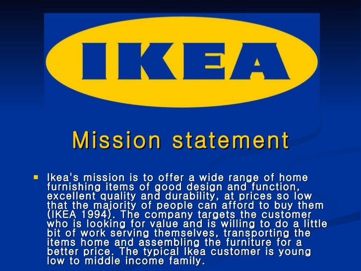 Mission statement <ul><li>Ikea's mission is to offer a wide range of home furnishing items of good design and function, ex...