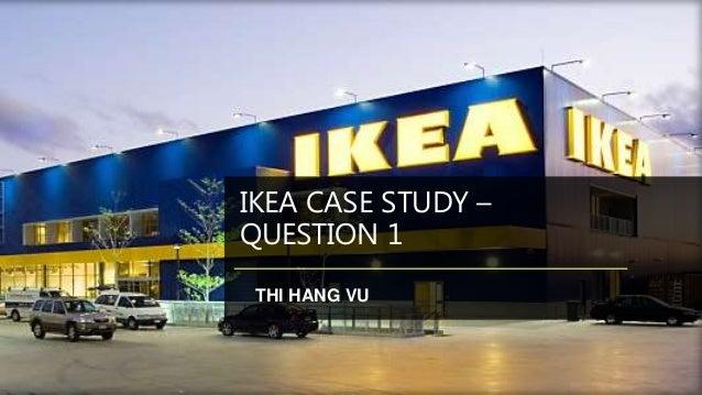 IKEA CASE STUDY – QUESTION 1 THI HANG VU