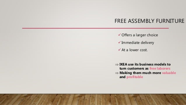 FREE ASSEMBLY FURNITURE Offers a larger choice Immediate delivery At a lower cost.  IKEA use its business models to tu...