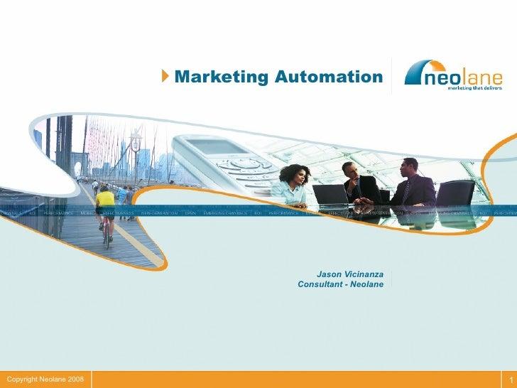 <ul><li>Marketing Automation </li></ul>Jason Vicinanza Consultant - Neolane Copyright Neolane 2008