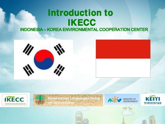 Introduction to               IKECCINDONESIA – KOREA ENVIRONMENTAL COOPERATION CENTER