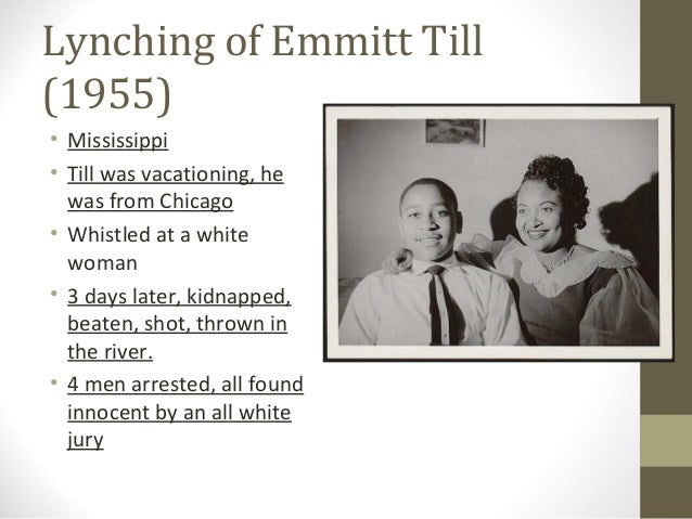 Lynching of Emmitt Till(1955)• Mississippi• Till was vacationing, he  was from Chicago• Whistled at a white  woman• 3 days...