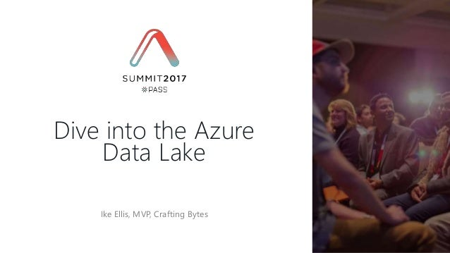Ike Ellis, MVP, Crafting Bytes Dive into the Azure Data Lake
