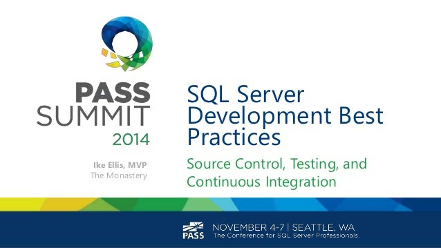 SQL Server Development Best Practices Source Control, Testing, and Continuous Integration Ike Ellis, MVP The Monastery
