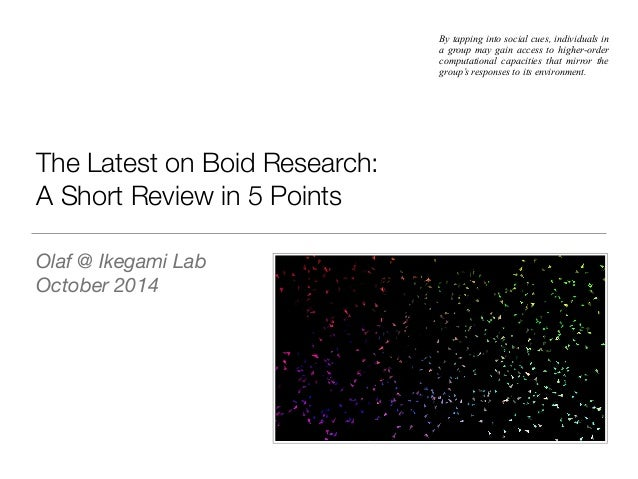 The Latest on Boid Research: A Short Review in 5 Points Olaf @ Ikegami Lab October 2014 By tapping into social cues, indiv...