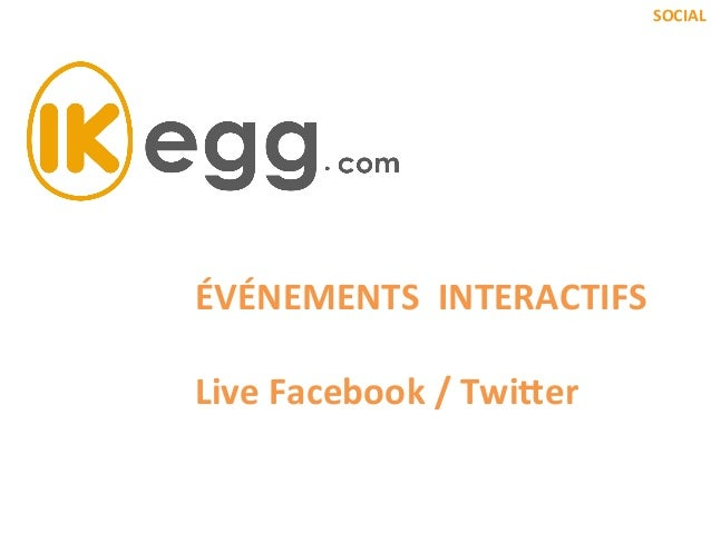 SOCIAL    ÉVÉNEMENTS    INTERACTIFS      Live  Facebook  /  Twi9er