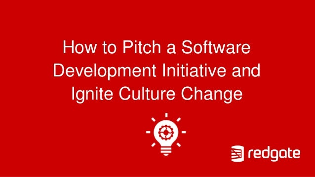 How to Pitch a Software Development Initiative and Ignite Culture Change