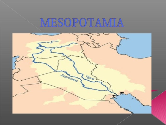  Mesopotamia, antzinako greziarrek Tigris eta Eufrates ibaien arteko lur emankorrei ematen zieten izena da. Ibai biak elk...