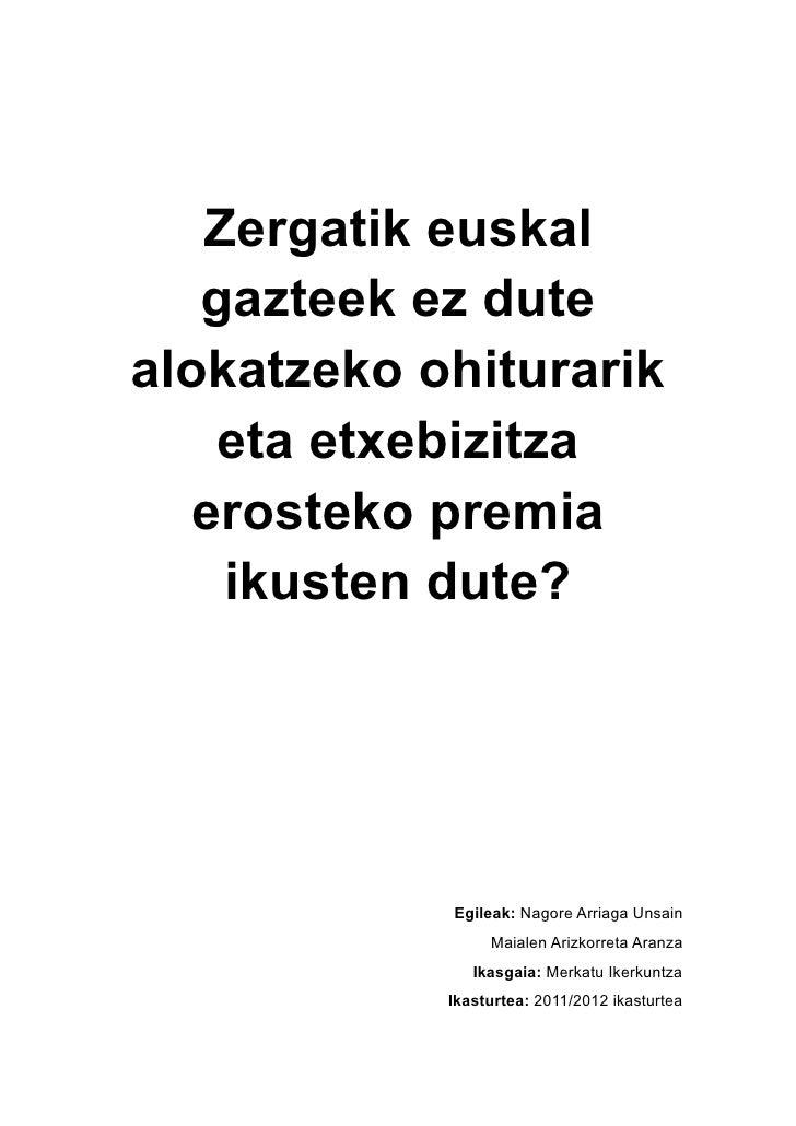 Zergatik euskal   gazteek ez dutealokatzeko ohiturarik    eta etxebizitza   erosteko premia    ikusten dute?            Eg...