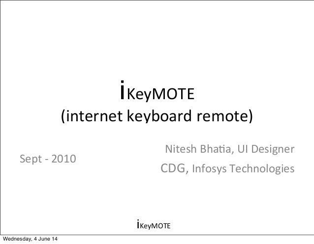 iKeyMOTE iKeyMOTE (internet  keyboard  remote) Nitesh  Bha9a,  UI  Designer CDG,  Infosys  Technologies   ...