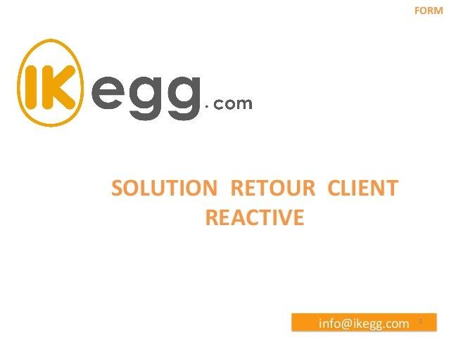 FORM    SOLUTION    RETOUR    CLIENT     REACTIVE    info@ikegg.com    1