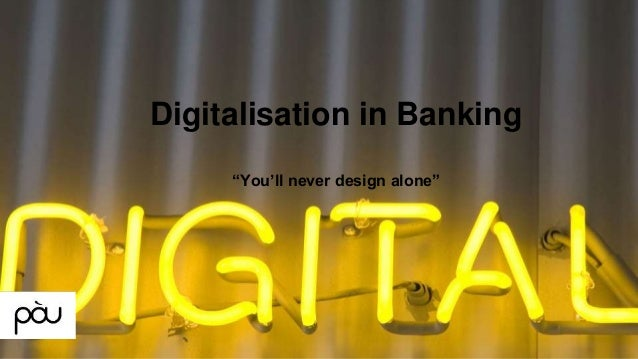 "Digitalisation in Banking ""You'll never design alone"""