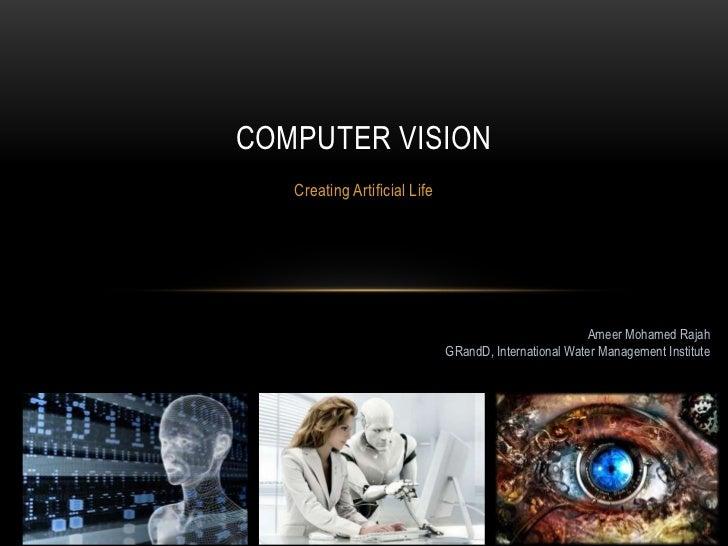 COMPUTER VISION   Creating Artificial Life                                                       Ameer Mohamed Rajah      ...
