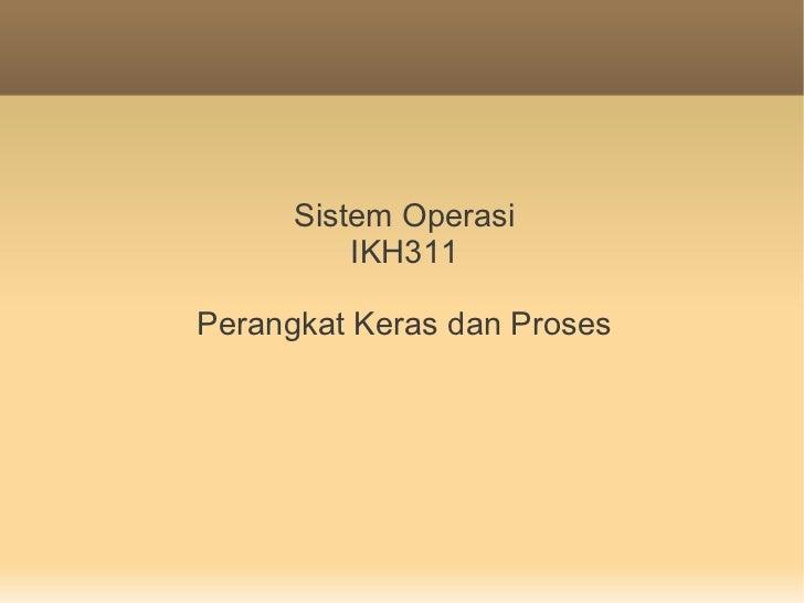 Sistem Operasi          IKH311Perangkat Keras dan Proses