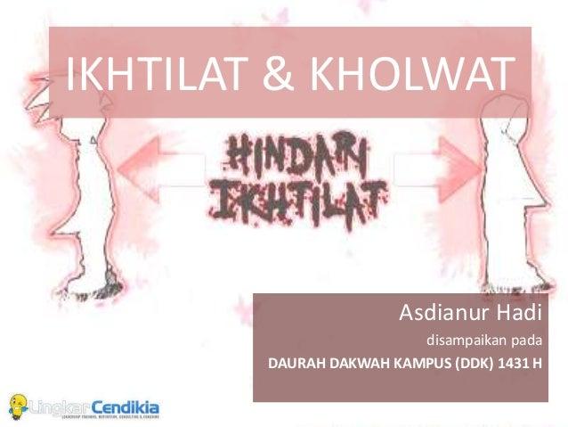 IKHTILAT & KHOLWAT Asdianur Hadi disampaikan pada DAURAH DAKWAH KAMPUS (DDK) 1431 H