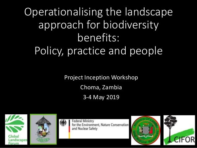 Operationalising the landscape approach for biodiversity benefits: Policy, practice and people Project Inception Workshop ...