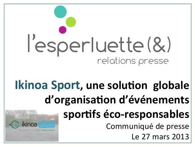 Ikinoa Sport, une solu1on  globale d'organisa1on d'événements spor1fs éco-‐responsables Communiqué ...