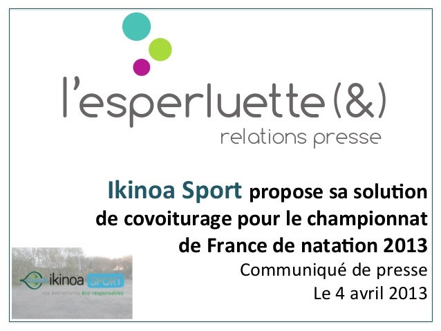 Ikinoa	  Sport	  propose	  sa	  solu0on	  	  de	  covoiturage	  pour	  le	  championnat	  	  de	  France	  de	  nata0on	  ...