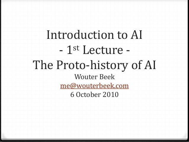 Introduction to AI - 1st Lecture - The Proto-history of AI Wouter Beek me@wouterbeek.com 6 October 2010