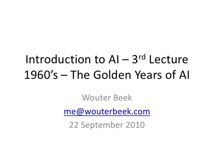 Introduction to AI – 3rd Lecture1960's – The Golden Years of AI<br />Wouter Beek<br />me@wouterbeek.com<br />22 September ...
